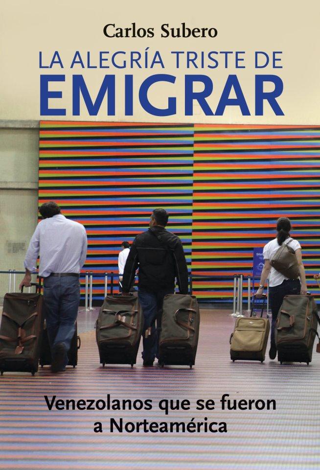 La alegria triste de emigrar/Carlos Subero